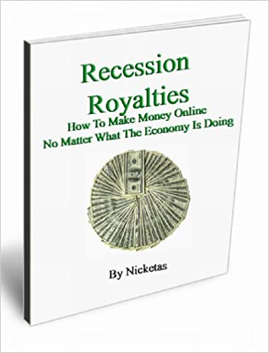 Recession Royalties: How To Make Money Online No Matter What