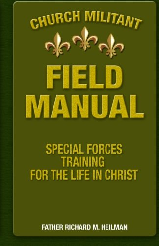(Church Militant Field Manual: Special Forces Training for the Life in Christ)