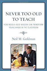 Never Too Old to Teach: How Middle-Aged Wisdom Can Transform Young Minds in the Classroom