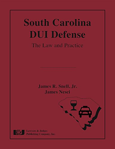 - South Carolina DUI Defense: The Law and Practice