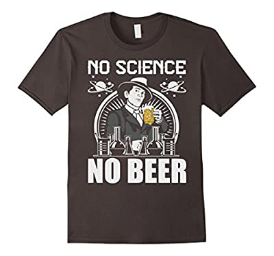 No Science No Beer Funny T shirts For Science Lovers