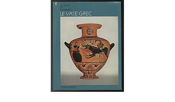 Le Vase Grec Paolo Enrico And Max Hirmer Arias 9782080100184