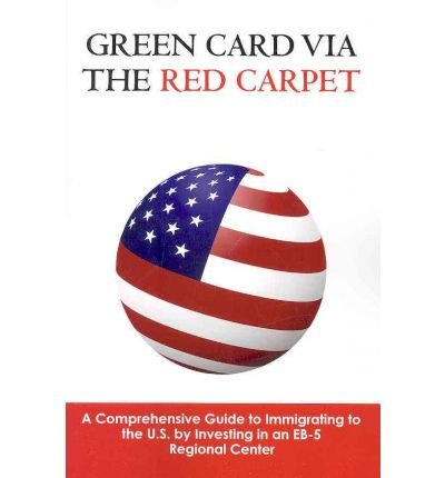[(Green Card Via the Red Carpet: A Comprehensive Guide to Immigrating to the U.S. by Investing in an Eb-5 Regional Center )] [Author: Stephen Parnell] [Jan-2010] PDF