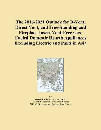 The 2016-2021 Outlook for B-Vent, Direct Vent, and Free-Standing and Fireplace-Insert Vent-Free Gas-Fueled Domestic Hearth Appliances Excluding Electric and Parts in Asia