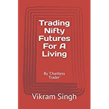 Trading Nifty Futures For A Living: By 'Chartless Trader' (Vol)