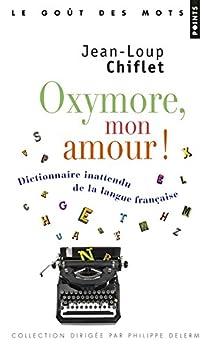 Oxymore mon amour : Dictionnaire inattendu de la langue française par Chiflet