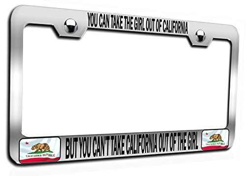 Makoroni - YOU CAN TAKE THE GIRL OUT OF CALIFORNIA BUT YOU CAN'T TAKE CALIFORNIA OUT OF THE GIRL Californian California Ch Steel Auto SUV License Plate Frame, License Tag Holder