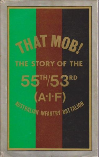 That mob: The story of the 55/53rd Australian Infantry Battalion, A.I.F