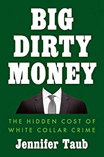 Book Cover: Big Dirty Money: The Shocking Injustice and Unseen Cost of White Collar Crime