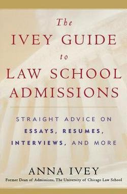 The Ivey Guide to Law School Admissions : Straight Advice on Essays, Resumes, Interviews, and More (Paperback)--by Anna Ivey [2005 Edition]