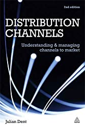 Distribution Channels: Understanding and Managing Channels to Market (Kogan Page Hardback Collection)