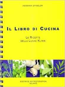 Il libro di cucina. Le ricette della Lukas Klinik