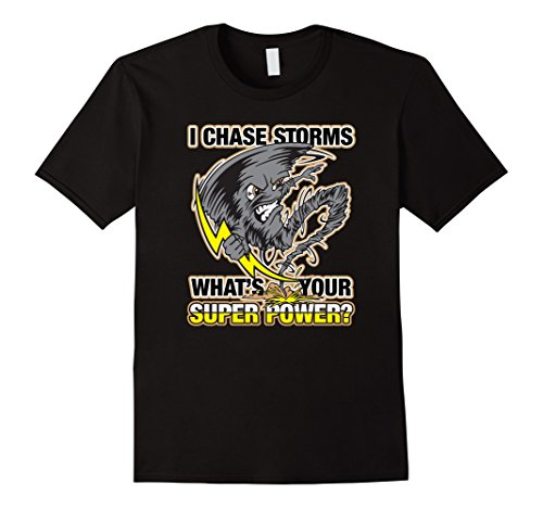 I Chase Storms What's Your Superpower Tornado T-shirt