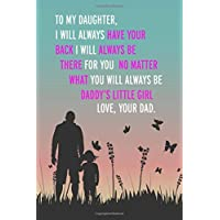 To my daughter, I will always have your back I will always be there for you no matter what you will always be daddy's little girl. Love, your dad: 6x9 inch lined journal with inspirational quotes