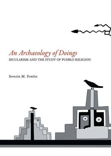 Download An Archaeology of Doings: Secularism and the Study of Pueblo Religion pdf