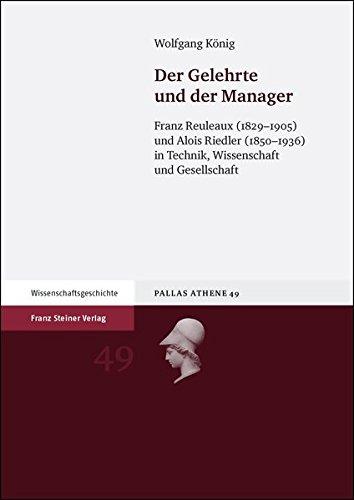 Der Gelehrte und der Manager: Franz Reuleaux (1829-1905) und Alois Riedler (1850-1936) in Technik, Wissenschaft und Gesellschaft (German Edition)
