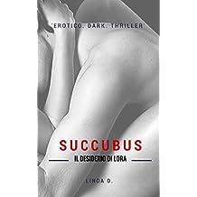 Succubus. Il Desiderio di Lora (Italian Edition)