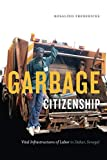 "Rosalind Fredericks, ""Garbage Citizenship: Vital Infrastructures of Labor in Dakar, Senegal"" (Duke UP, 2018)"