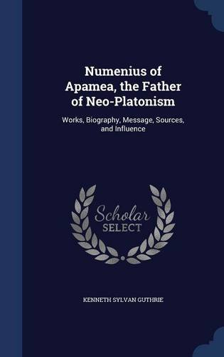 Download Numenius of Apamea, the Father of Neo-Platonism: Works, Biography, Message, Sources, and Influence PDF ePub fb2 book