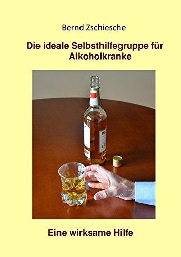 Die ideale Selbsthilfegruppe für Alkoholkranke. Eine wirksame Hilfe: Struktur, Funktion und Führung einer Selbsthilfegruppe