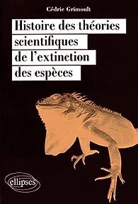 Histoire des Théories Scientifiques de l'Extinction des Espèces par Cédric Grimoult