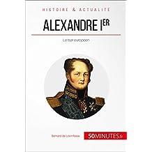 Alexandre Ier: Le tsar européen (Grandes Personnalités t. 52) (French Edition)