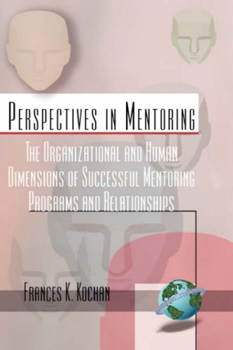 The Organizational and Human Dimensions of Successful Mentoring Programs and Relationships (Hc) (Perspectives on Mentori