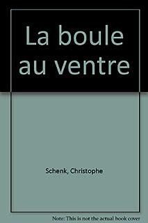 La boule au ventre : roman, Schenk, Christophe