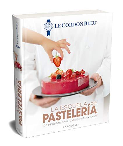 La escuela de pasteleria. Le Cordon Bleu® (LAROUSSE - Libros Ilustrados/ Practicos - Gastronomia - Grandes Ob