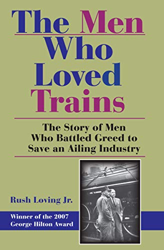 Penn Central Locomotives - The Men Who Loved Trains: The Story of Men Who Battled Greed to Save an Ailing Industry (Railroads Past and Present)