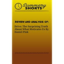 Review and Analysis of: Drive: The Surprising Truth About What Motivates Us By Daniel Pink. (Summary Shorts Book 2)