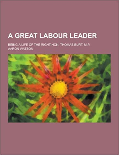 Book A Great Labour Leader: Being a Life of the Right Hon. Thomas Burt. M.P.
