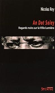 An Dot Soley : Regards noirs sur la ville lumière par Nicolas Rey