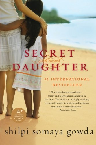 Secret Daughter: A Novel by Shilpi Somaya Gowda (2011-04-05)