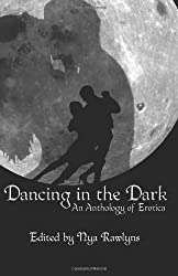 Dancing in the Dark: An Anthology of Erotica