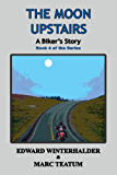 The Moon Upstairs: A Biker's Story (Book 4 in the Series)