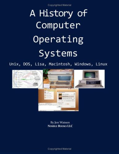 A History Of Computer Operating Systems: Unix, Dos, Lisa, Macintosh, Windows, Linux