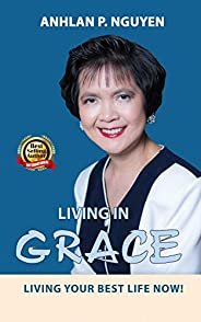 Living in GRACE: Living your Best Life now! (English Edition)