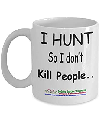 I Hunt So I Don't Kill People White Mug Unique Birthday, Special Or Funny Occasion Gift. Best 11 Oz Ceramic Novelty Cup for Coffee, Tea, Hot Chocolate Or Toddy