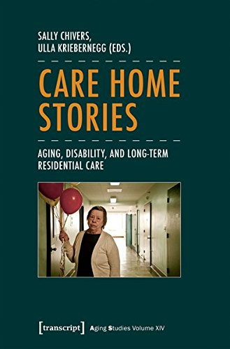(Care Home Stories: Aging, Disability, and Long-Term Residential Care (Aging Studies))