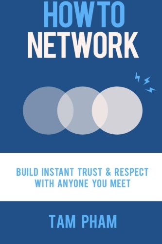 How To Network: Build Instant Trust & Respect With Anyone You Meet