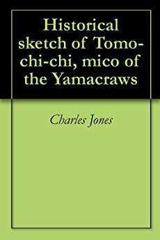 Historical sketch of Tomo-chi-chi, mico of the Yamacraws by [Jones, Charles]
