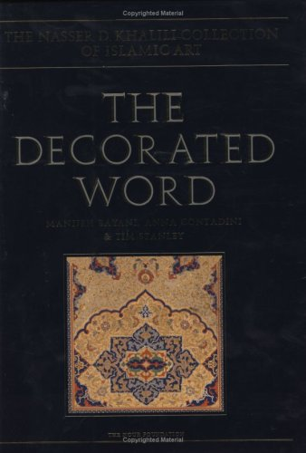 The Decorated Word: Qur'ans of the 17th to 19th Centuries (The Nasser D. Khalili Collection of Islamic Art, VOL IV Part 1) by Kha