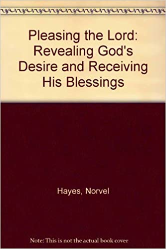 Pleasing the Lord: Revealing God's Desire and Receiving His Blessings by Norvel Hayes (1997-07-04)