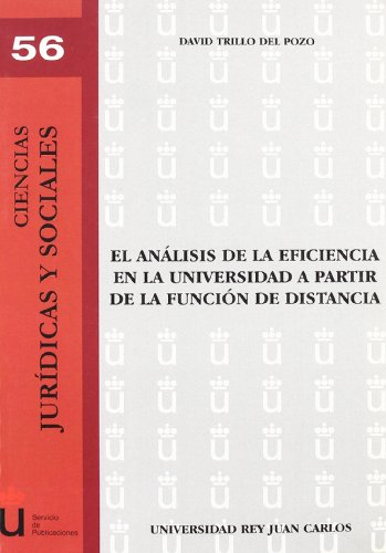 El analisis de la eficiencia en la universidad a partir de la funcion de distancia/ The efficiency analysis in the university from the distance learning (Spanish Edition)