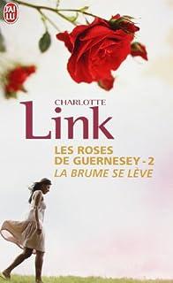 Les roses de Guernesey : [2] : La brume se lève, Link, Charlotte