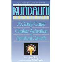 Kundalini Awakening: Gentle Guide to Chakra Activation and Spiritual Growth