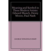 MEANING AND SYMBOL IN THREE MODERN ARTISTS: EDWARD MUNCH, HENRY MOORE AND PAUL NASH