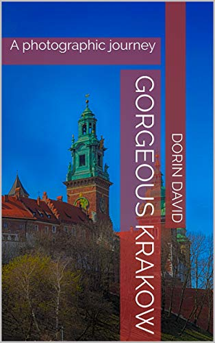 Gorgeous Krakow: A photographic journey (Cities of Europe Book 2) by [David, Dorin]
