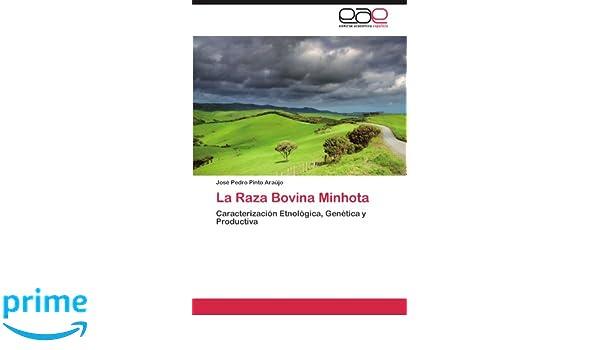 La Raza Bovina Minhota: Caracterización Etnológica, Genética y Productiva (Spanish Edition): José Pedro Pinto Araújo: 9783844347845: Amazon.com: Books